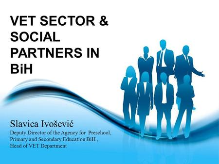 Page 1 VET SECTOR & SOCIAL PARTNERS IN BiH Slavica Ivošević Deputy Director of the Agency for Preschool, Primary and Secondary Education BiH, Head of VET.