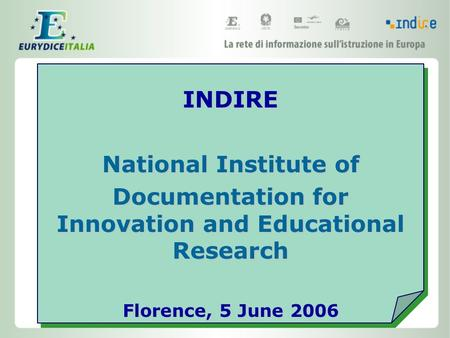 INDIRE National Institute of Documentation for Innovation and Educational Research Florence, 5 June 2006.