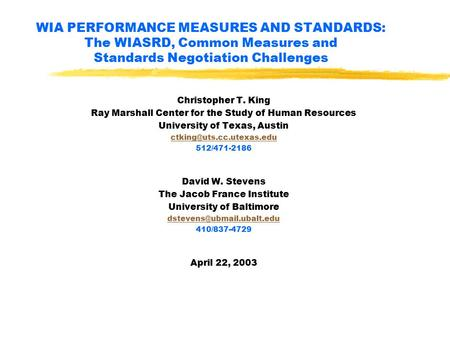 WIA PERFORMANCE MEASURES AND STANDARDS: The WIASRD, Common Measures and Standards Negotiation Challenges Christopher T. King Ray Marshall Center for the.