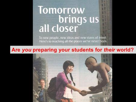 Are you preparing your students for their world?.