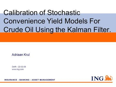 Do not put content on the brand signature area Calibration of Stochastic Convenience Yield Models For Crude Oil Using the Kalman Filter. Delft – 22-02-08.