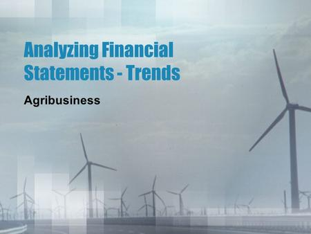 Analyzing Financial Statements - Trends Agribusiness.