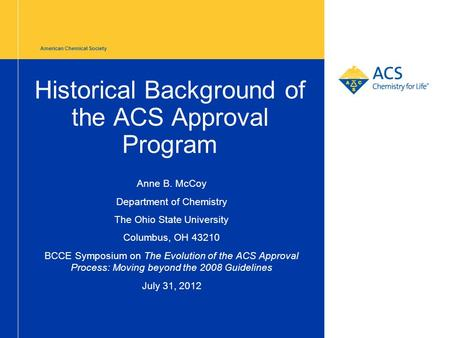 American Chemical Society Historical Background of the ACS Approval Program Anne B. McCoy Department of Chemistry The Ohio State University Columbus, OH.