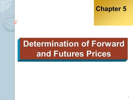 Determination of Forward and Futures Prices Chapter 5 1.
