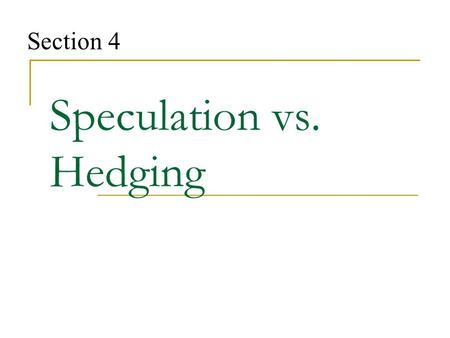Speculation vs. Hedging Section 4. Speculation What is speculation? Taking a position in the market in order to make money on the rise and fall of futures.