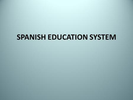 SPANISH EDUCATION SYSTEM. AIMS The full development of students' personality and capacities. Education in the respect for basic rights and liberties Education.