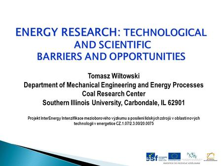 ENERGY RESEARCH: TECHNOLOGICAL AND SCIENTIFIC AND SCIENTIFIC BARRIERS AND OPPORTUNITIES Tomasz Wiltowski Department of Mechanical Engineering and Energy.
