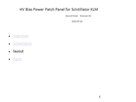 1 HV Bias Power Patch Panel for Scintillator KLM Gerard Visser Xiaowen Shi 2015-07-16 overview Schematics layout Parts.