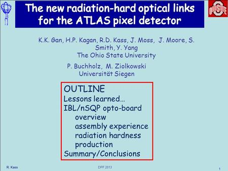 DPF 2013 R. Kass 1 P. Buchholz, M. Ziolkowski Universität Siegen OUTLINE Lessons learned… IBL/nSQP opto-board overview assembly experience radiation hardness.