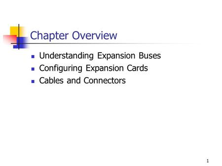 1 Chapter Overview Understanding Expansion Buses Configuring Expansion Cards Cables and Connectors.