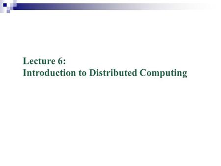 Lecture 6: Introduction to Distributed Computing.