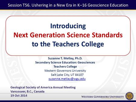 Introducing Next Generation Science Standards to the Teachers College Suzanne T. Metlay, Ph.D. Secondary Science Education: Geosciences Teachers College.