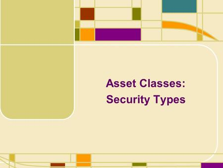 Asset Classes: Security Types. Learning Objectives Price quotes for all types of investments are easy to find, but what do they mean? Learn the answers.
