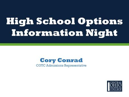 High School Options Information Night Cory Conrad COTC Admissions Representative.