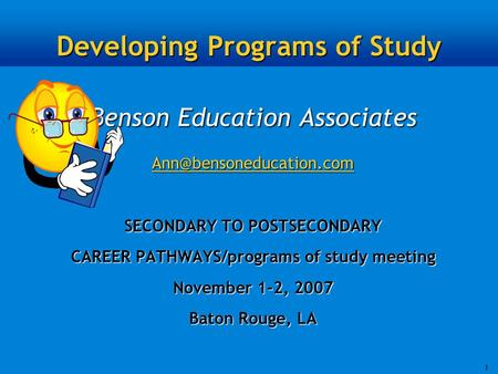 1 Developing Programs of Study Benson Education Associates SECONDARY TO POSTSECONDARY CAREER PATHWAYS/programs of study meeting.