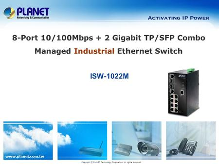 Www.planet.com.tw ISW-1022M Copyright © PLANET Technology Corporation. All rights reserved. 8-Port 10/100Mbps + 2 Gigabit TP/SFP Combo Managed Industrial.