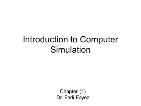 Introduction to Computer Simulation Chapter (1) Dr. Fadi Fayez.