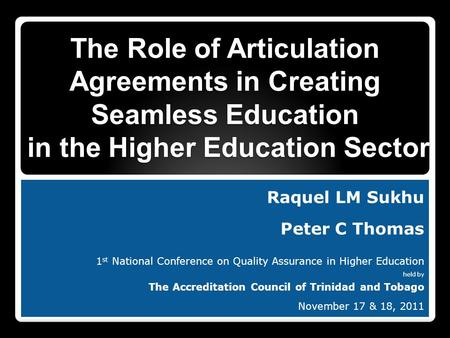 Raquel LM Sukhu Peter C Thomas 1 st National Conference on Quality Assurance in Higher Education held by The Accreditation Council of Trinidad and Tobago.