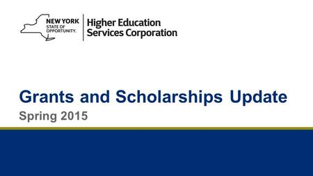 Grants and Scholarships Update Spring 2015. 2 Today's Topics 2015 New York State (NYS) Budget Changes –New SAP chart for students with disabilities –Get.