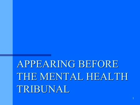 1 APPEARING BEFORE THE MENTAL HEALTH TRIBUNAL. 2 Index The Provisions of the Act relating to Tribunal hearings3 – 6 What is Evidence 7 Section 24 Continuing.