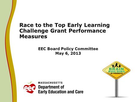 EEC Board Policy Committee May 6, 2013 Race to the Top Early Learning Challenge Grant Performance Measures.