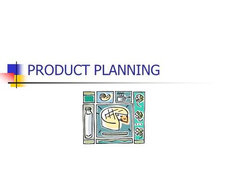 PRODUCT PLANNING. OBJECTIVES Explain the role of product/service planning in marketing. List the stages of the product life cycle and describe related.