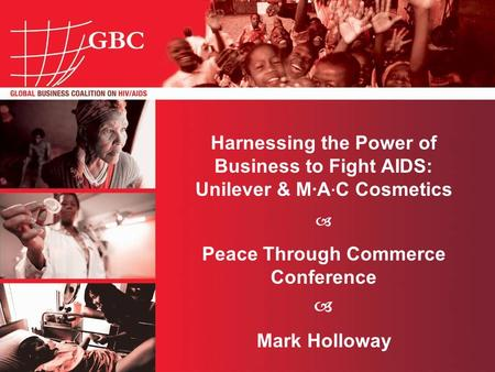 Harnessing the Power of Business to Fight AIDS: Unilever & M·A · C Cosmetics  Peace Through Commerce Conference  Mark Holloway.