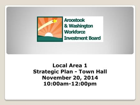 Local Area 1 Strategic Plan - Town Hall November 20, 2014 10:00am-12:00pm.
