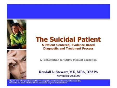 The Suicidal Patient A Patient-Centered, Evidence-Based Diagnostic and Treatment Process A Presentation for SOMC Medical Education Kendall L. Stewart,