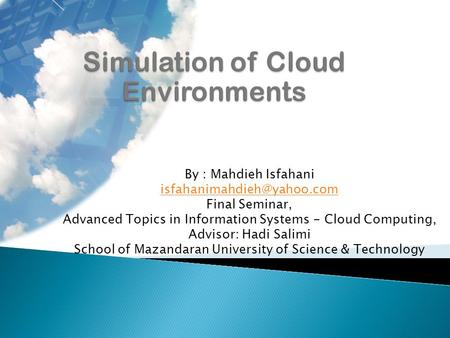 By : Mahdieh Isfahani Final Seminar, Advanced Topics in Information Systems - Cloud Computing, Advisor: Hadi Salimi School of.