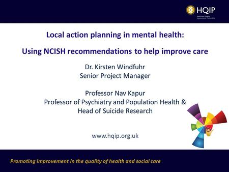 Promoting improvement in the quality of health and social care Local action planning in mental health: Using NCISH recommendations to help improve care.