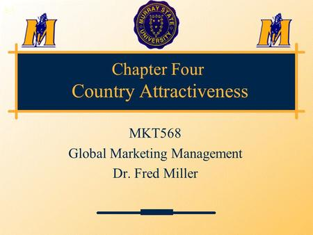 Chapter Four Country Attractiveness MKT568 Global Marketing Management Dr. Fred Miller 3-1.