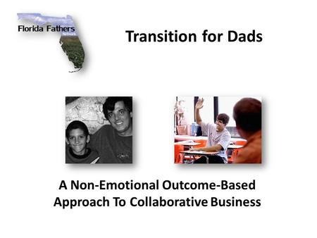 Transition for Dads A Non-Emotional Outcome-Based Approach To Collaborative Business.