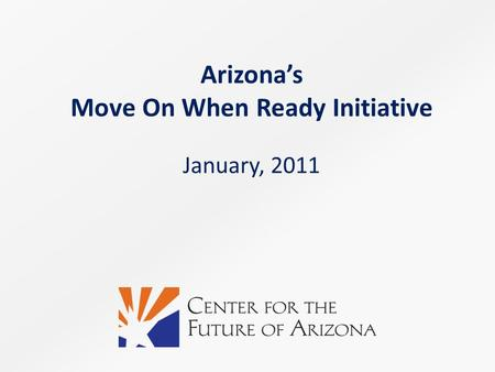 Arizona's Move On When Ready Initiative January, 2011.