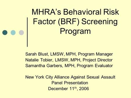 MHRA's Behavioral Risk Factor (BRF) Screening Program Sarah Blust, LMSW, MPH, Program Manager Natalie Tobier, LMSW, MPH, Project Director Samantha Garbers,