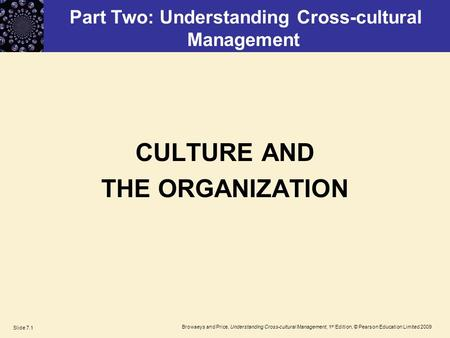 Browaeys and Price, Understanding Cross-cultural Management, 1 st Edition, © Pearson Education Limited 2009 Slide 7.1 Part Two: Understanding Cross-cultural.
