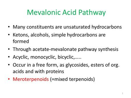 Mevalonic Acid Pathway Many constituents are unsaturated hydrocarbons Ketons, alcohols, simple hydrocarbons are formed Through acetate-mevalonate pathway.