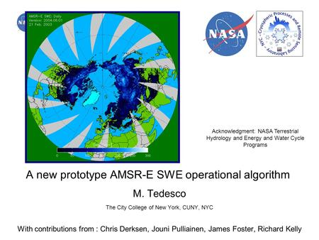 A new prototype AMSR-E SWE operational algorithm M. Tedesco The City College of New York, CUNY, NYC With contributions from : Chris Derksen, Jouni Pulliainen,
