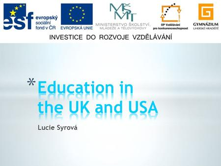 Lucie Syrová. * Education in England * Education system in England * Assessment * Education in the USA * Education system in the USA * Assessment.