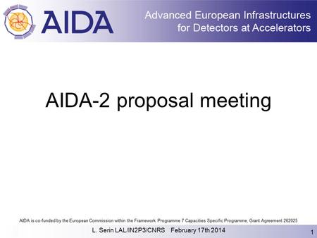 AIDA is co-funded by the European Commission within the Framework Programme 7 Capacities Specific Programme, Grant Agreement 262025 L. Serin LAL/IN2P3/CNRS.