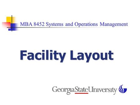 MBA 8452 Systems and Operations Management MBA 8452 Systems and Operations Management Facility Layout.