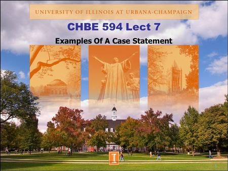 1 CHBE 594 Lect 7 Examples Of A Case Statement. 2 Recall The Case Statement The case statement includes The Need: Demonstrating that the work will fulfill.