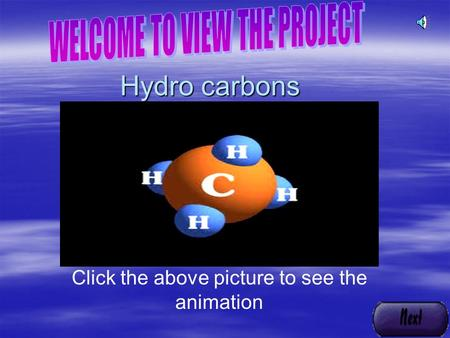 Hydro carbons Hydro carbons Click the above picture to see the animation.