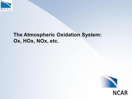 The Atmospheric Oxidation System: Ox, HOx, NOx, etc. 1.