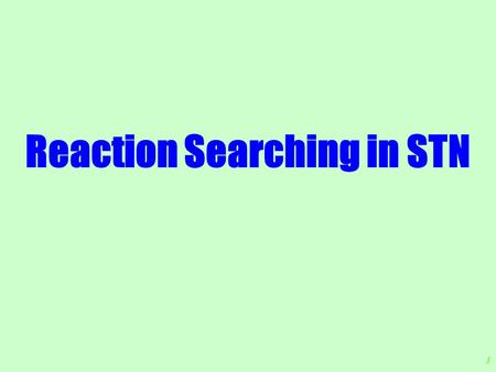 1 Reaction Searching in STN. 2 Main Files searchable for reactions in STN:  Beilstein  CASREACT  CheminformRX  DJSMOnline  PS  Registry-CAPlus 