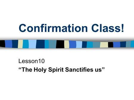 "Confirmation Class! Lesson10 ""The Holy Spirit Sanctifies us"""