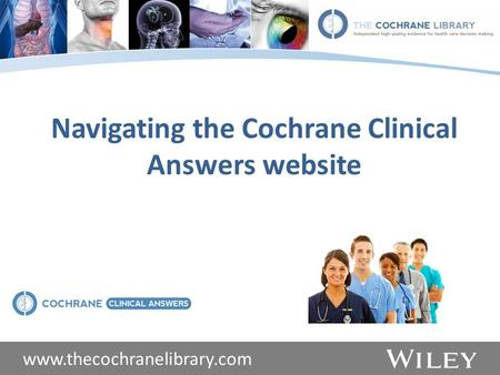 Www.thecochranelibrary.com Navigating the Cochrane Clinical Answers website.