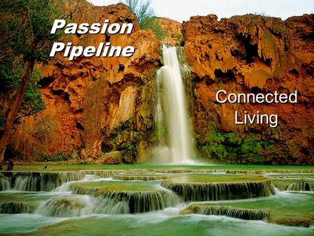 Passion Pipeline Connected Living. RECOGNIZE YOU ARE CALLED TO BE LED BY THE SPIRIT.