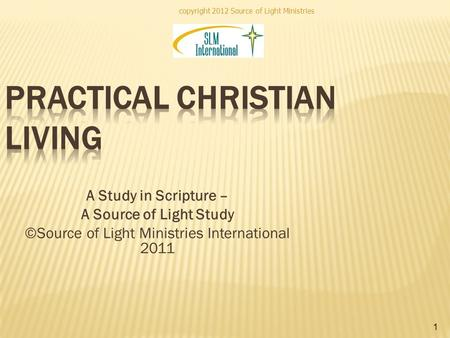Copyright 2012 Source of Light Ministries 1 A Study in Scripture – A Source of Light Study ©Source of Light Ministries International 2011.