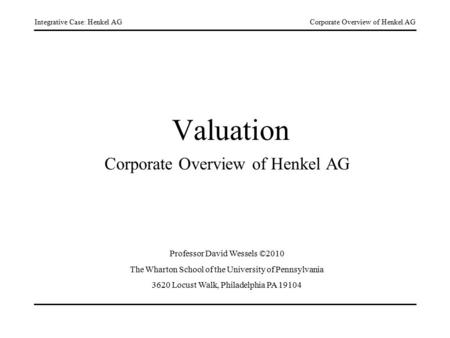 Integrative Case: Henkel AGCorporate Overview of Henkel AG Valuation Corporate Overview of Henkel AG Professor David Wessels ©2010 The Wharton School of.